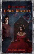 Przeznaczona królowi wampirów by Belldandy-goddess