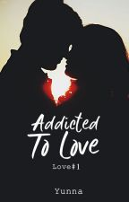 Addicted To Love (L#1) -- ON - GOING --  by miichiiko23