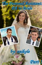 The Personal Assistant: PA to Bride Part 5 (A Nick Jonas FanFiction) by anikole