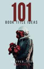 101 Book Title Ideas  by Skipper_019