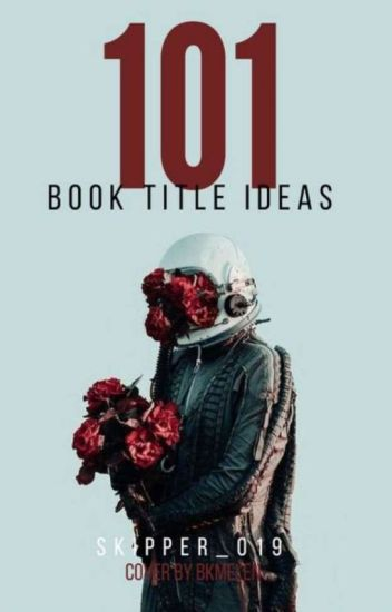 101 Book Title Ideas - Skipper 🌻 - Wattpad