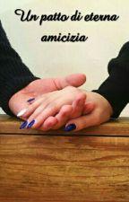 un patto di eterna amicizia by aurora-J