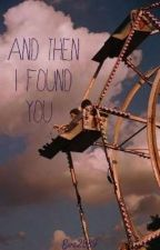 And then I found you (Μέχρι που ήρθες εσύ)  by EvaNotFound