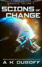 Scions of Change (Cadicle Vol. 7: An Epic Space Opera Series) by Amy_DuBoff
