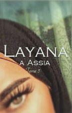 Layana à Assia - Tome 5 by AssyaKhadija