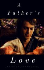 A Father's Love by _Anidala_Skywalker_