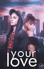 Your Love •jariana• by rosesbae