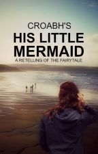 His Little Mermaid by Croabh