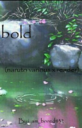 bold (naruto Various x reader) by i_am_bored432