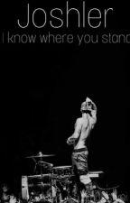 I know where you stand.{Joshler} by I_amDestyni