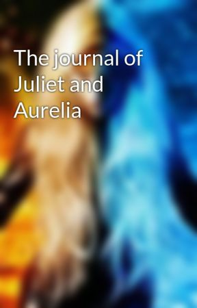 The journal of Juliet and Aurelia  by rorierickrode
