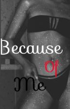 Because of Me |Sequel to Because of You| by GorgeousTragedy12