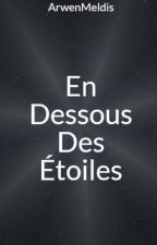 En Dessous Des Étoiles by ArwenMeldis