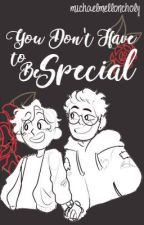 You Don't Have to Be Special by MichaelMelloncholy