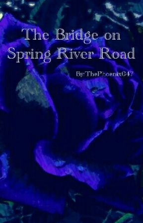 The Bridge on Spring River Road by Forgottenwritings