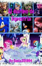 El destino de Equestria by Sonia201994