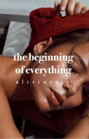 THE BEGINNING OF EVERYTHING by altriustic