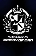 Misery Of Man: A Danganronpa RP by Ali_Rosethorn