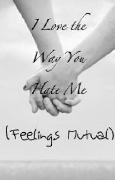 I Love the Way You Hate Me (Feelings Mutual)