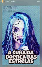 A CURA DA DOENÇA DAS ESTRELAS by Yasmin101614