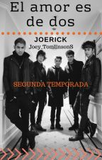 El amor es de dos/JOERICK/Segunda Temporada/ by Joey_TomlinsonS