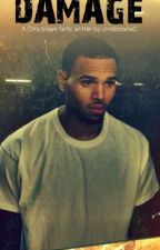 Damage (a Chris Brown Fanfiction) {COMPLETE} by chrisbrownx0