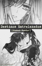 Destinos Entrelazados  [Sinbad-Reader] by Kate_Gashadokuro