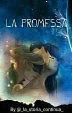 LA PROMESSA by _la_storia_continua_