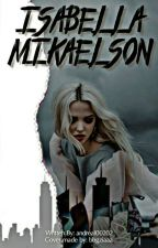 Isabella Mikaelson(Completed)#Wattys2018 by andrea100202
