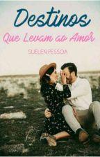 Destinos Que Levam ao Amor. by suelenpessoa
