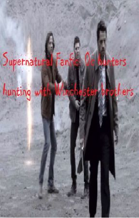 Supernatural Fanfic: Oc hunters hunting with Winchester brothers by piggert345