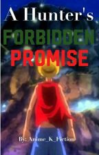 A Hunter's Forbidden Promise by Anime_K_Fiction
