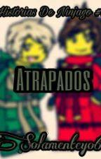 Atrapados. Historias De Ninjago  by solamenteyo6