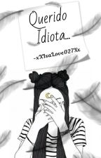 Querido Idiota... by xXIsaLove027Xx