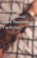 Soldier ⚜️ (Terra Nova/ Mark Reynolds Fanfiction) by okaymadiisonnn