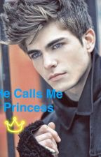 He Calls Me Princess by maddieos