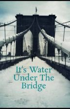 It's Water Under The Bridge by icallLoki