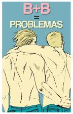 B+B = Problemas by -Shiroo-