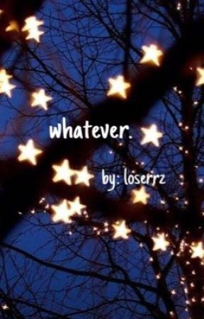 whatever. by loserrz