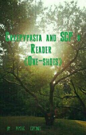 Creepypasta and SCP x Reader/Scenarios 《One-shots》 -