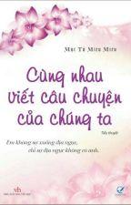 Cùng Nhau Viết Câu Chuyện Của Chúng Ta (Full)  by Trang_Iris