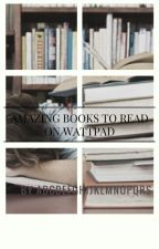 AMAZING BOOKS TO READ ON WATTPAD by abcdefhijlmnopqrs233