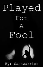 Played For A Fool by Sasswarrior