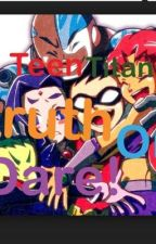 Teen titans truth or dare! by cliche_geek