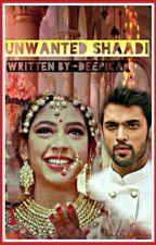 UNWANTED_SHAADI(completed) by deepika34nigm