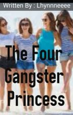 THE FOUR GANGSTER PRINCESS  by Lhynnneeee