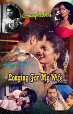 Longing For My WIFE -  Abhigya FF By CrazyMahiz (Completed) by crazymahiz