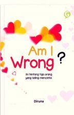 Am I Wrong (Tamat)-Sudah Tersedia di Playstore- by Diruna