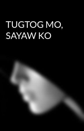 TUGTOG MO, SAYAW KO by monjiyannah