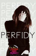 Perfidy ✔[Complete] by kae_2001